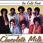 Chocolate Milk Ice Cold Funk: The Greatest Grooves Of Chocolate Milk
