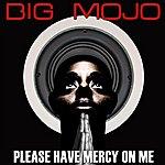 Big Mojo Please Have Mercy On Me (9-Track Remix Maxi-Single)