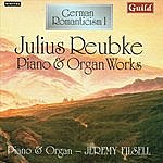 Jeremy Filsell German Romanticism I - Music by Julius Reubke