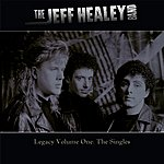 The Jeff Healey Band Legacy: Volume One - The Singles