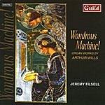 Jeremy Filsell Wondrous Machine! Organ Works by Arthur Wills with Jeremy Filsell