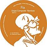 Fix Dope Computer Remixes (4-Track Remix Maxi-Single)