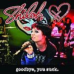 Shiloh Goodbye, You Suck. (E-Single Version)