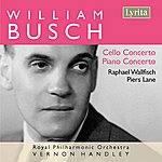 Vernon Handley William Busch: Cello Concerto, Piano Concerto