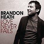 Brandon Heath Love Never Fails (Single)