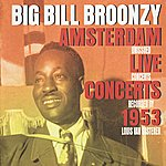 Big Bill Broonzy Amsterdam Unissued Live Concerts 1953