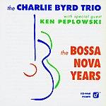 The Charlie Byrd Trio The Bossa Nova Years