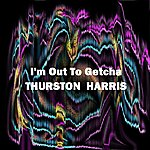 Thurston Harris I'm Out To Getcha