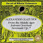 "Nikolai Golovanov The Art of Nikolai Golovanov: Glazunov - ""From the Middle Ages"", Solemn Overture and Serenade No. 1"