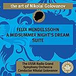Nikolai Golovanov The Art of Nikolai Golovanov: Mendelssohn - A Midsummer Night's Dream Suite