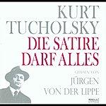 Jürgen Von Der Lippe Kurt Tucholsky: Die Satire Darf Alles - Gelesen Von Jürgen Von Der Lippe