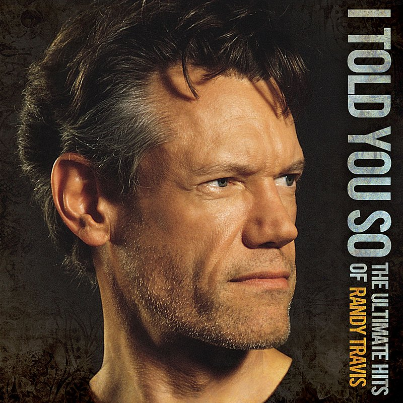 Cover Art: I Told You So: The Ultimate Hits Of Randy Travis