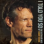 Randy Travis I Told You So: The Ultimate Hits Of Randy Travis