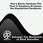 Pierre Boulez Debussy: The Martyrdom of Saint Sebastian
