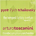Arturo Toscanini Tchaikovsky: The Tempest Fantasy Overture, Op. 18