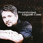 Dennis Jernigan Kingdom Come