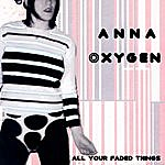 Anna Oxygen All Your Faded Things