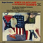 Boston Symphony Orchestra Roger Sessions: When Lilacs Last in the Dooryard Bloom'd