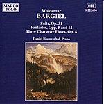 Daniel Blumenthal BARGIEL: Suite, Op. 31 / Fantasies, Opp. 5 And 12