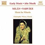 Christopher Wilson MILAN / NARVAEZ: Music For Vihuela