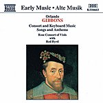 Timothy Roberts GIBBONS: Consort And Keyboard Music / Songs And Anthems