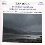 Adrian Leaper BANTOCK: Hebridean Symphony / Old English Suite