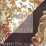 Wagner Tiso Debussy E Fauré Encontram Milton E Tiso