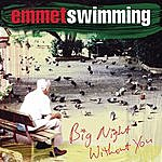 Emmet Swimming Big Night Without You