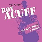 Roy Acuff I'm Building A Home
