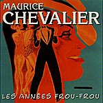 Maurice Chevalier Les Années Frou-Frou: Maurice Chevalier