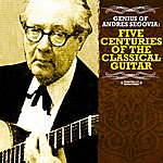 Andrés Segovia Genius Of Andres Segovia: Five Centuries Of The Classical Guitar (Digitally Remastered)