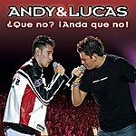 Andy & Lucas ¿Que No? (Anda Que No)
