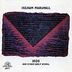 Ingram Marshall Ingram Marshall: IKON and other Early Works