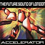 The Future Sound Of London Accelerator