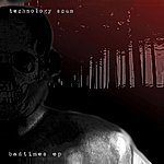 Technology Scum Badtimes EP
