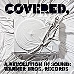 Cover Art: Covered, A Revolution In Sound: Warner Bros. Records
