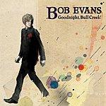 Bob Evans Goodnight, Bull Creek!