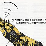 The (International) Noise Conspiracy Capitalism Stole My Virginity