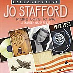 Jo Stafford Make Love To Me: Her 54 Finest, 1942-1953