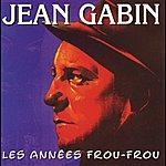 Jean Gabin Les Années Frou-Frou: Jean Gabin
