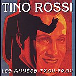 Tino Rossi Les Années Frou-Frou: Tino Rossi