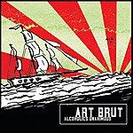 Art Brut Alcoholics Unanimous/Just Desserts