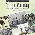 George Formby George Formby. When I'm Cleaning Windows - His 52 Finest 1932-1946