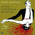 Gary Burton Astor Piazzolla Reunion: A Tango Excursion