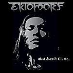 Ektomorf What Doesn't Kill Me...