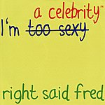 Right Said Fred I'm A Celebrity (Single)