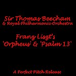 Sir Thomas Beecham Liszt: Orpheus/Psalm 13