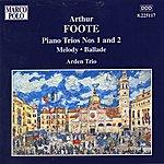 Arden Trio Foote: Piano Trios Nos. 1 and 2 / Melody / Ballade