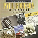 Paul Robeson Ol' Man River: His 56 Finest, 1925-1945