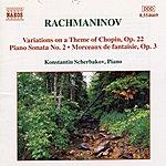 Konstantin Scherbakov Rachmaninov: Piano Sonata No. 2 / Variations on a Theme of Chopin / Morceaux de Fantaisie, Op. 3